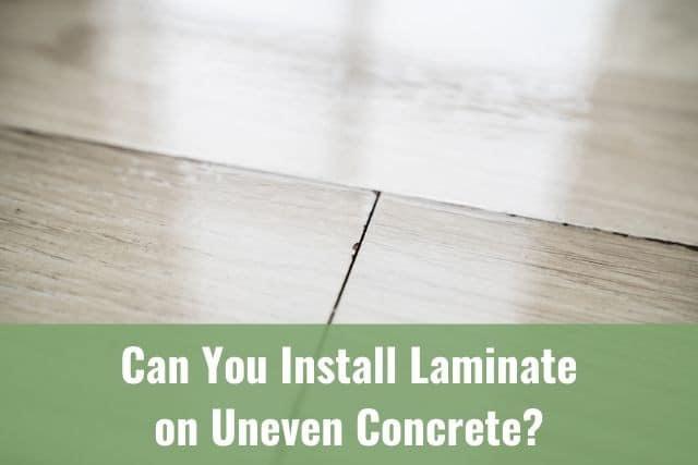 Install Laminate On Uneven Concrete, Installing Laminate Flooring On Concrete
