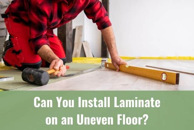 You Install Laminate On An Uneven Floor, How To Install Laminate Flooring On Uneven Concrete Floor