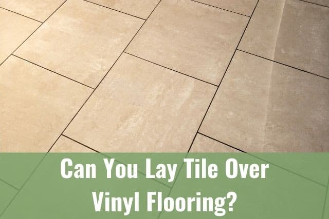 Can You Lay Tile Over Vinyl Flooring, Can You Put Vinyl Flooring Over Cement Board