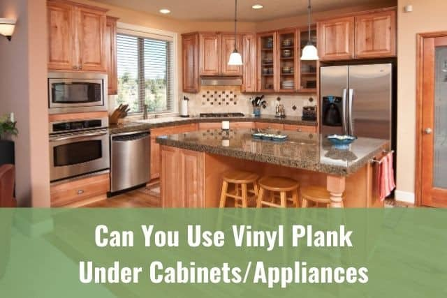 Vinyl Plank Under Cabinets Appliances, Can You Use Vinyl Flooring In Kitchen