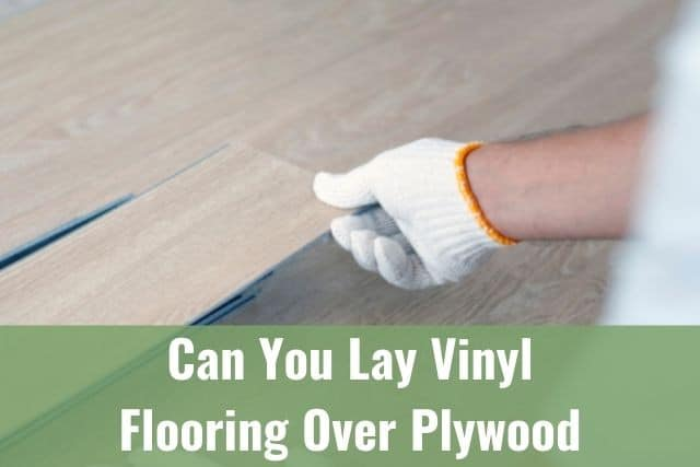 Can You Lay Vinyl Flooring Over Plywood, Can You Install Laminate Flooring Over Plywood
