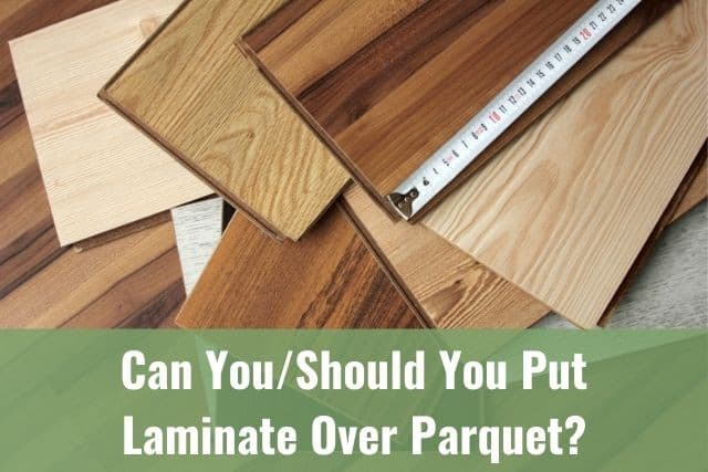 You Put Laminate Over Parquet, What Do You Need To Put Laminate Flooring Down